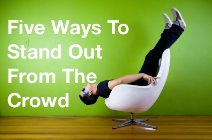 5 Ways To Stand Out From The Crowd