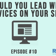3 Takeaways Ep. 10 - Should You Lead With Services On Your Site?