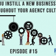 3 Takeaways Ep 15 - How Can You Instill A New Business Mentality Throughout Your Agency Culture?