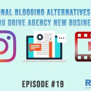 3 Takeaways Ep19 - Traditional Blogging Alternatives To Help You Drive Agency New Business