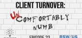 3 Takeaways Ep 23-Is Client Turnover Making You Uncomfortably Numb?