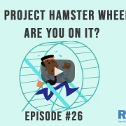 The Project Hamster Wheel - Are You On It?-3 Takeaways Ep 26