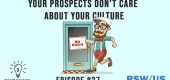 Your Prospects Don't Care About Your Culture-3 Takeaways Ep. 27