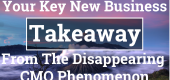 Your Key New Business Takeaway From The Disappearing CMO Phenomenon