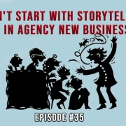 3 Takeaways Ep35-Don't Start With Storytelling in Agency New Business