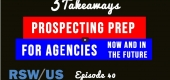 Prospecting Prep for Agencies - Now and in the Future-3 Takeaways Ep40