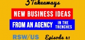 New Business Ideas from an Agency in the Trenches-3 Takeaways Ep41