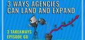 3 Ways Agencies Can Land And Expand
